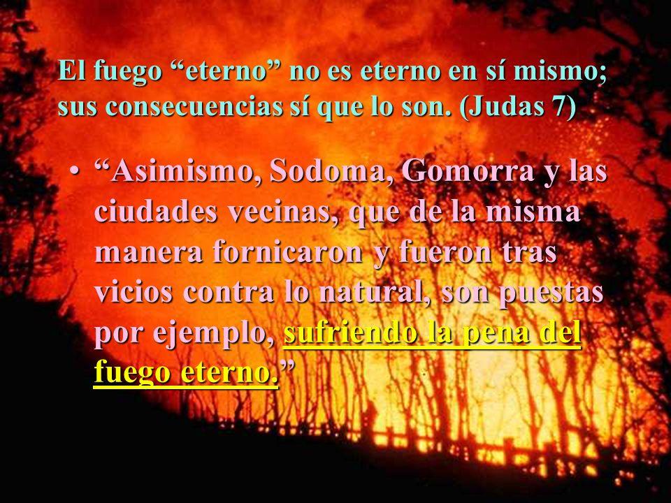 El fuego eterno no es eterno en sí mismo; sus consecuencias sí que lo son. (Judas 7)