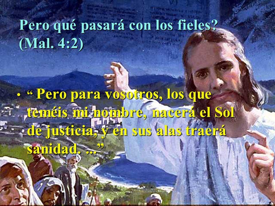 Pero qué pasará con los fieles (Mal. 4:2)