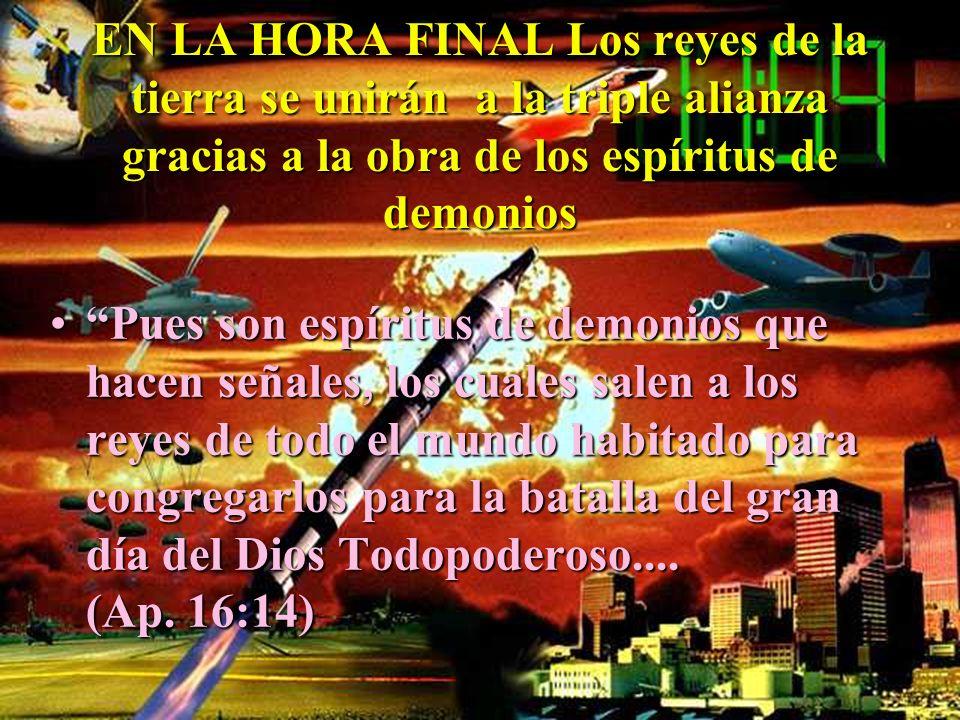 EN LA HORA FINAL Los reyes de la tierra se unirán a la triple alianza gracias a la obra de los espíritus de demonios