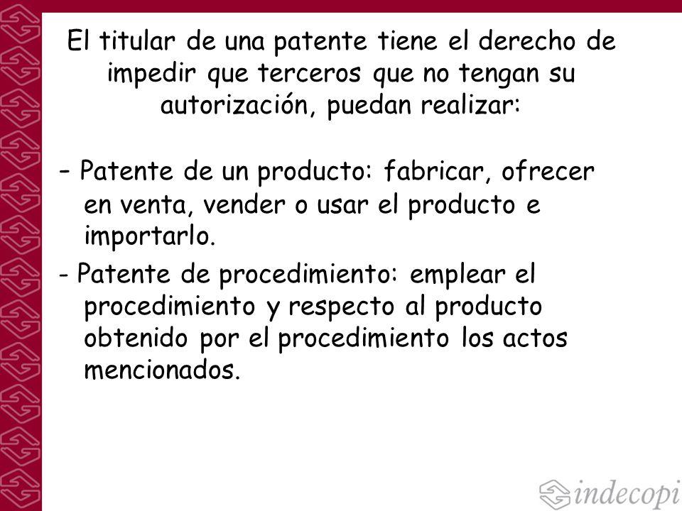 El titular de una patente tiene el derecho de impedir que terceros que no tengan su autorización, puedan realizar: