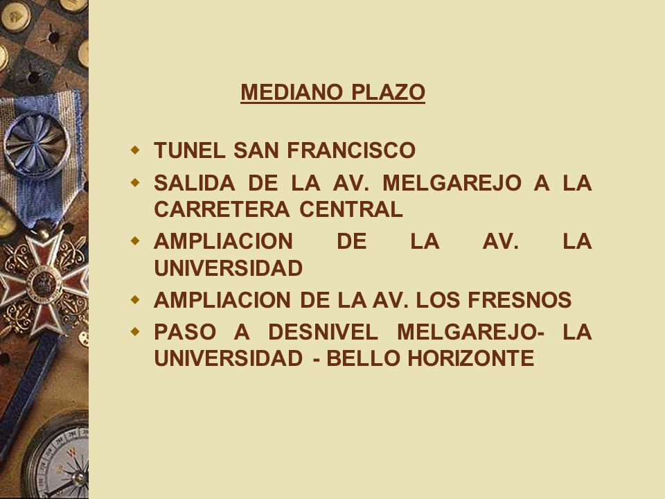 MEDIANO PLAZO TUNEL SAN FRANCISCO. SALIDA DE LA AV. MELGAREJO A LA CARRETERA CENTRAL. AMPLIACION DE LA AV. LA UNIVERSIDAD.