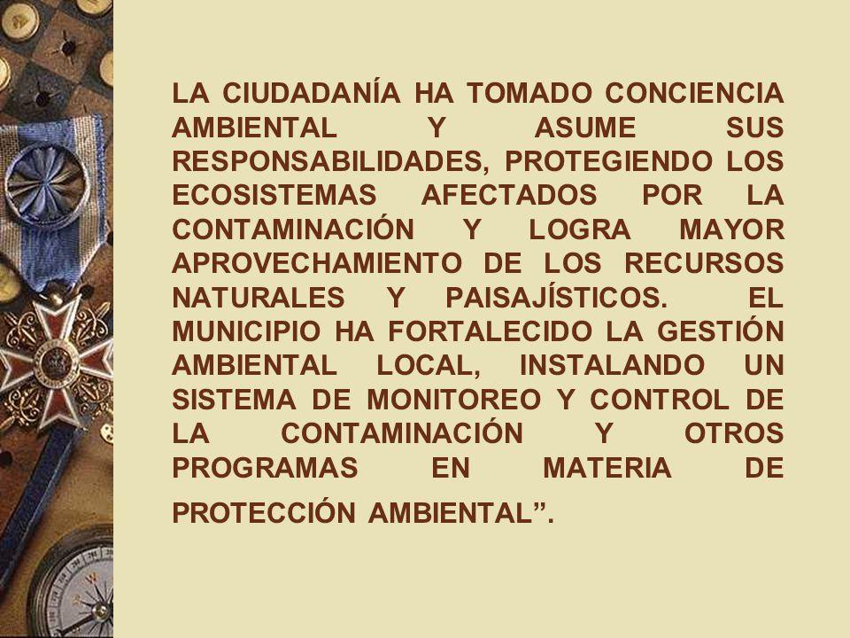LA CIUDADANÍA HA TOMADO CONCIENCIA AMBIENTAL Y ASUME SUS RESPONSABILIDADES, PROTEGIENDO LOS ECOSISTEMAS AFECTADOS POR LA CONTAMINACIÓN Y LOGRA MAYOR APROVECHAMIENTO DE LOS RECURSOS NATURALES Y PAISAJÍSTICOS.