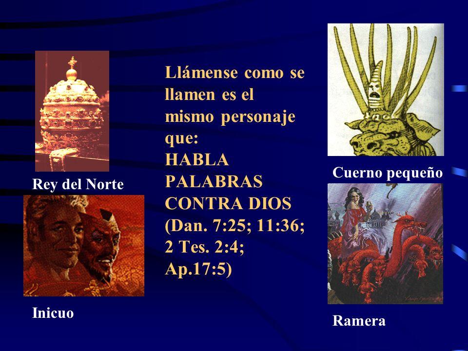 Llámense como se llamen es el mismo personaje que: HABLA PALABRAS CONTRA DIOS (Dan. 7:25; 11:36; 2 Tes. 2:4; Ap.17:5)
