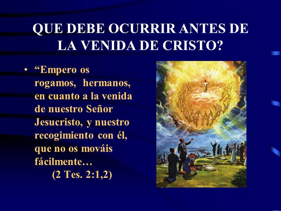 QUE DEBE OCURRIR ANTES DE LA VENIDA DE CRISTO
