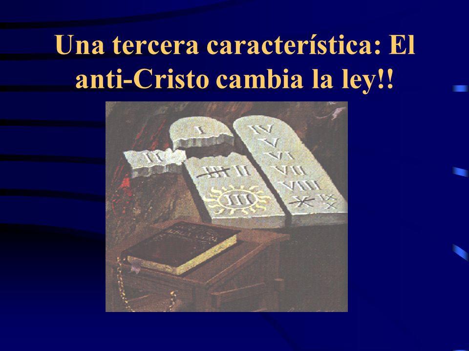 Una tercera característica: El anti-Cristo cambia la ley!!