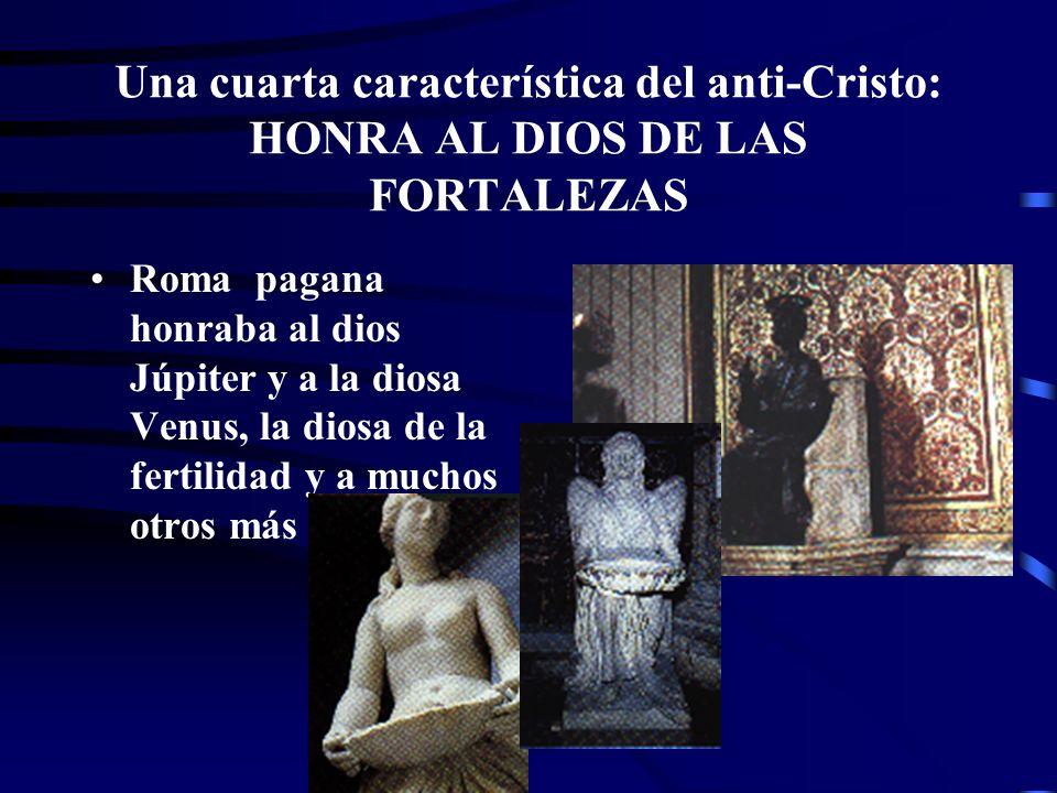 Una cuarta característica del anti-Cristo: HONRA AL DIOS DE LAS FORTALEZAS
