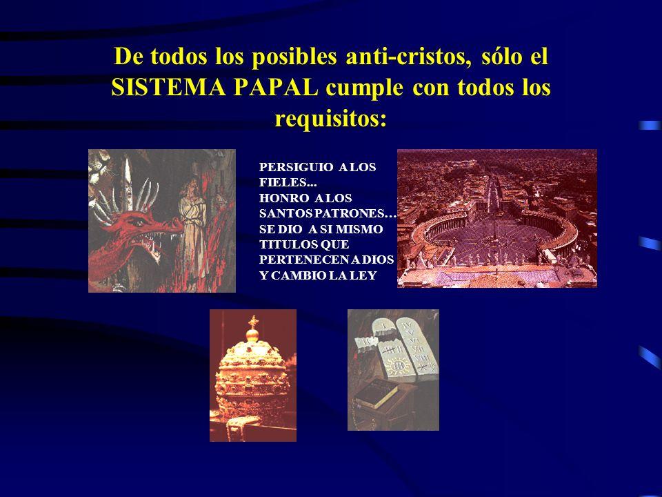 De todos los posibles anti-cristos, sólo el SISTEMA PAPAL cumple con todos los requisitos: