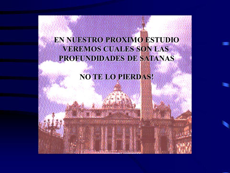 EN NUESTRO PROXIMO ESTUDIO PROFUNDIDADES DE SATANAS