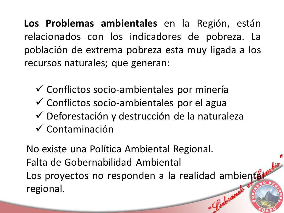 Los Problemas ambientales en la Región, están relacionados con los indicadores de pobreza. La población de extrema pobreza esta muy ligada a los recursos naturales; que generan: