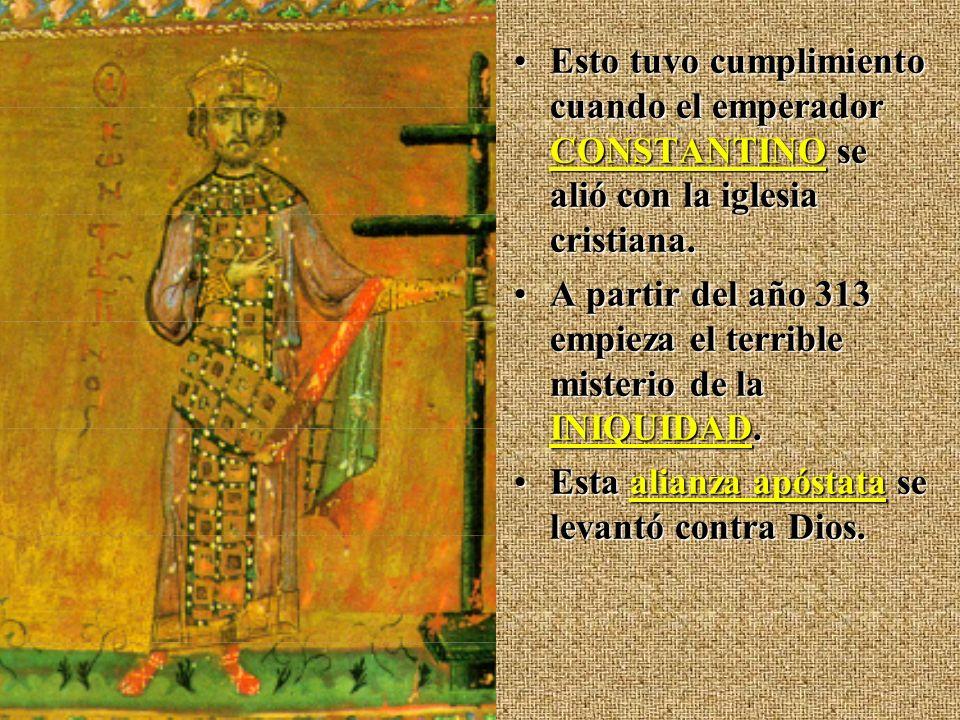 Esto tuvo cumplimiento cuando el emperador CONSTANTINO se alió con la iglesia cristiana.