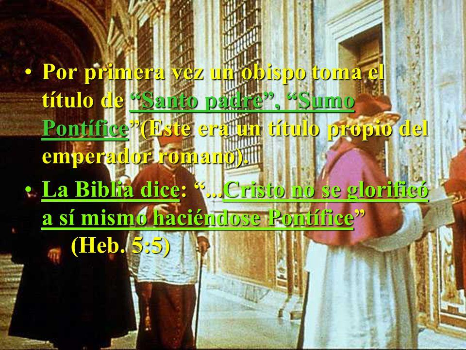 Por primera vez un obispo toma el título de Santo padre , Sumo Pontífice (Este era un título propio del emperador romano).