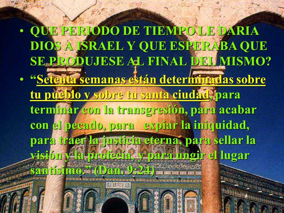 QUE PERIODO DE TIEMPO LE DARIA DIOS A ISRAEL Y QUE ESPERABA QUE SE PRODUJESE AL FINAL DEL MISMO