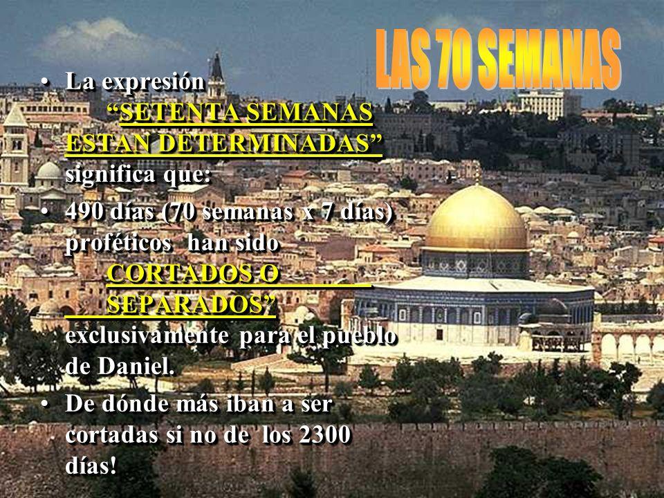 LAS 70 SEMANAS La expresión SETENTA SEMANAS ESTAN DETERMINADAS significa que: