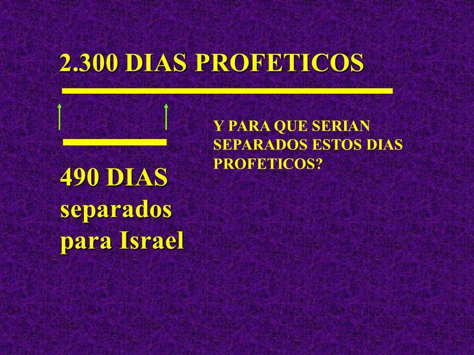 2.300 DIAS PROFETICOS 490 DIAS separados para Israel Y PARA QUE SERIAN