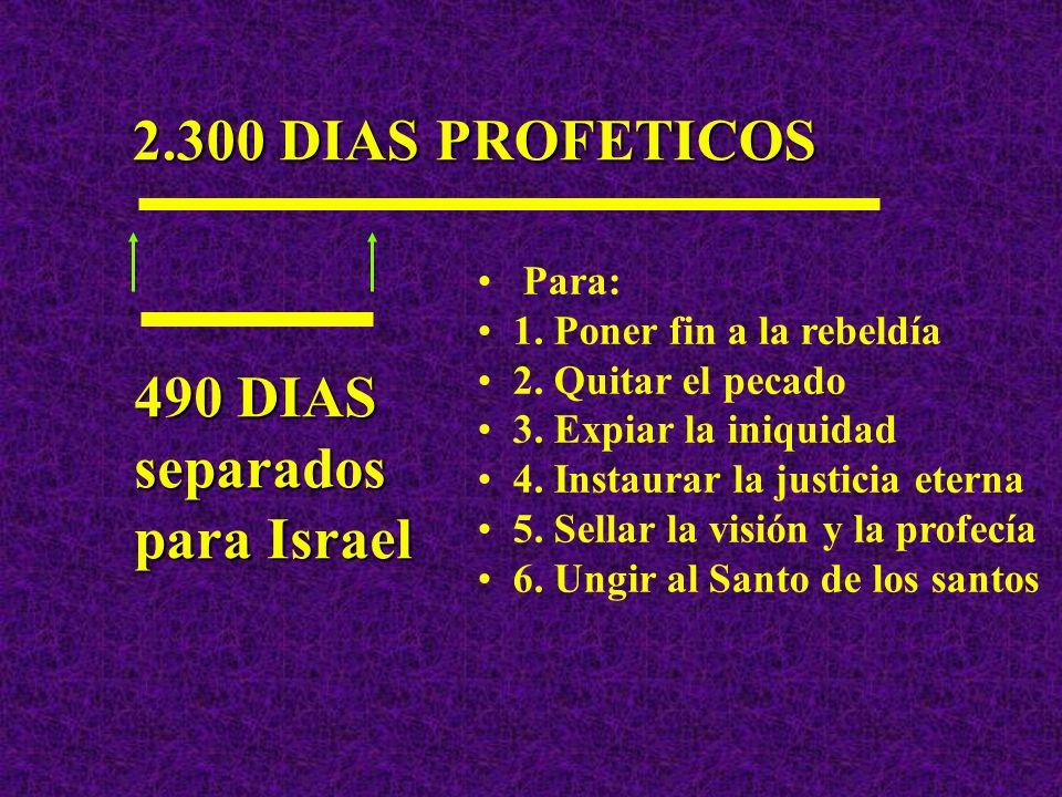 2.300 DIAS PROFETICOS 490 DIAS separados para Israel Para:
