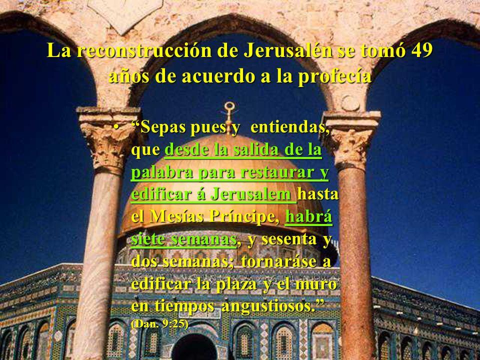 La reconstrucción de Jerusalén se tomó 49 años de acuerdo a la profecía