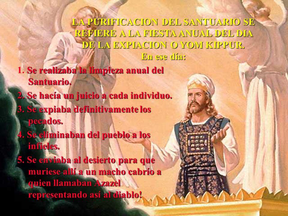 LA PURIFICACION DEL SANTUARIO SE REFIERE A LA FIESTA ANUAL DEL DIA DE LA EXPIACION O YOM KIPPUR.