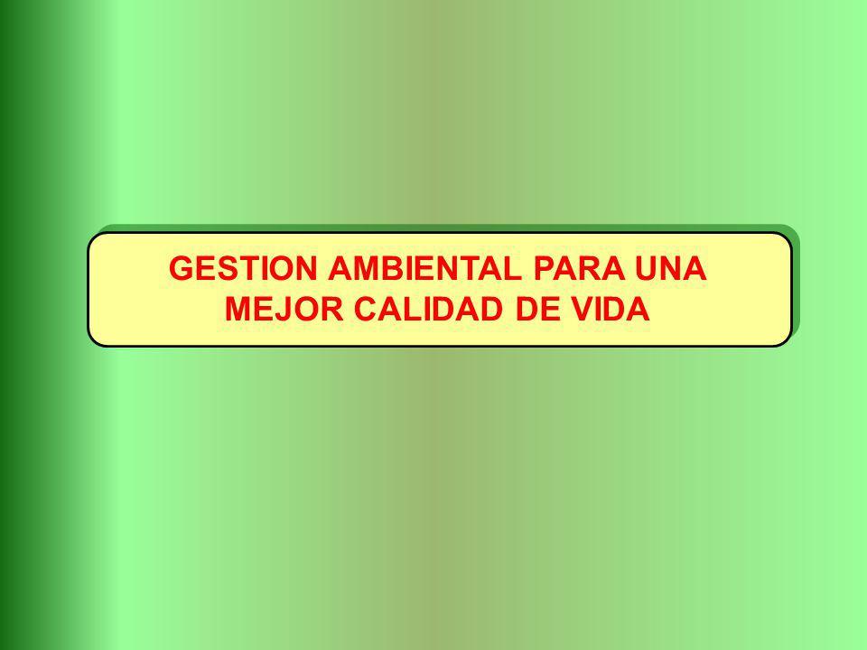GESTION AMBIENTAL PARA UNA MEJOR CALIDAD DE VIDA