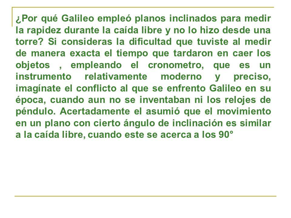 ¿Por qué Galileo empleó planos inclinados para medir la rapidez durante la caída libre y no lo hizo desde una torre.