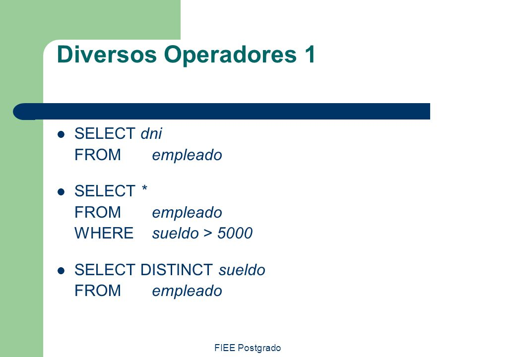 Diversos Operadores 1 SELECT dni FROM empleado SELECT *
