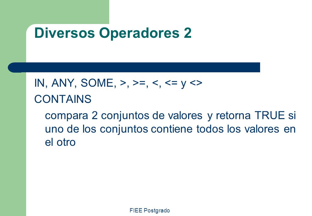 Diversos Operadores 2 IN, ANY, SOME, >, >=, <, <= y <> CONTAINS.