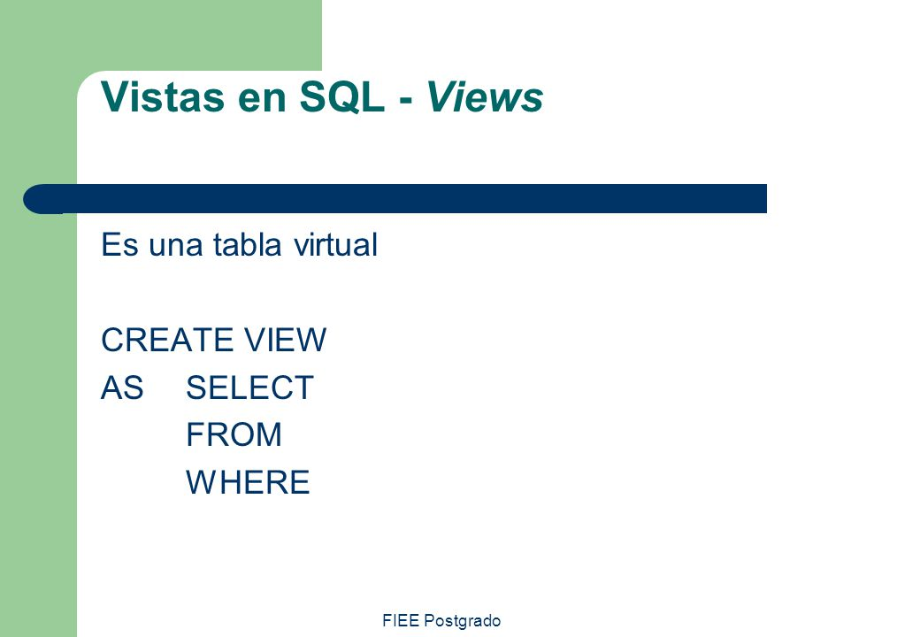 Vistas en SQL - Views Es una tabla virtual CREATE VIEW AS SELECT FROM