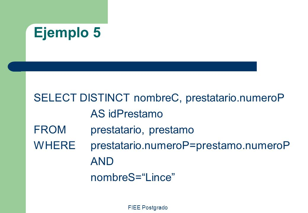 Ejemplo 5 SELECT DISTINCT nombreC, prestatario.numeroP AS idPrestamo