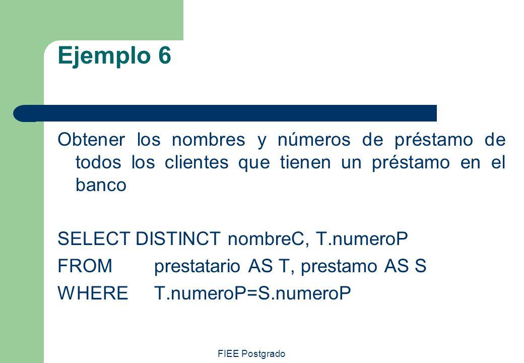 Ejemplo 6 Obtener los nombres y números de préstamo de todos los clientes que tienen un préstamo en el banco.