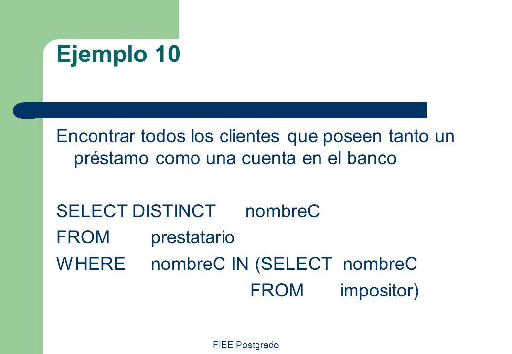Ejemplo 10 Encontrar todos los clientes que poseen tanto un préstamo como una cuenta en el banco. SELECT DISTINCT nombreC.