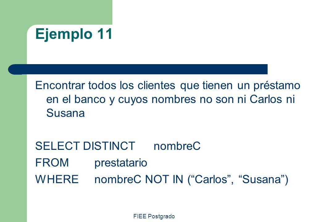 Ejemplo 11 Encontrar todos los clientes que tienen un préstamo en el banco y cuyos nombres no son ni Carlos ni Susana.