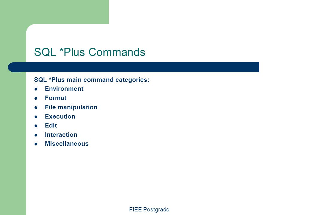 SQL *Plus Commands SQL *Plus main command categories: Environment