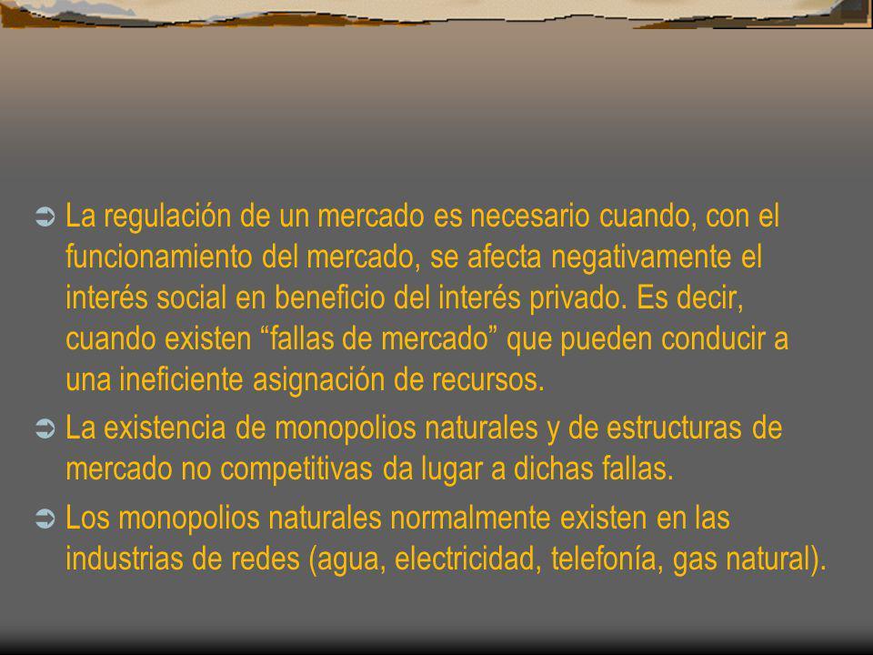 La regulación de un mercado es necesario cuando, con el funcionamiento del mercado, se afecta negativamente el interés social en beneficio del interés privado. Es decir, cuando existen fallas de mercado que pueden conducir a una ineficiente asignación de recursos.