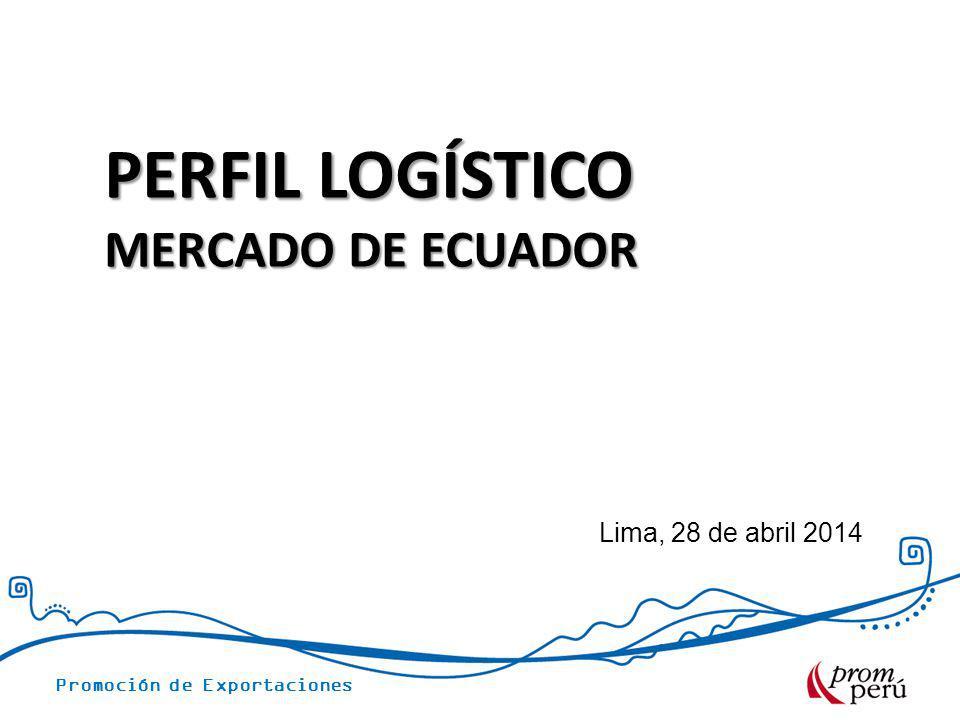 PERFIL LOGÍSTICO MERCADO DE ECUADOR Lima, 28 de abril 2014
