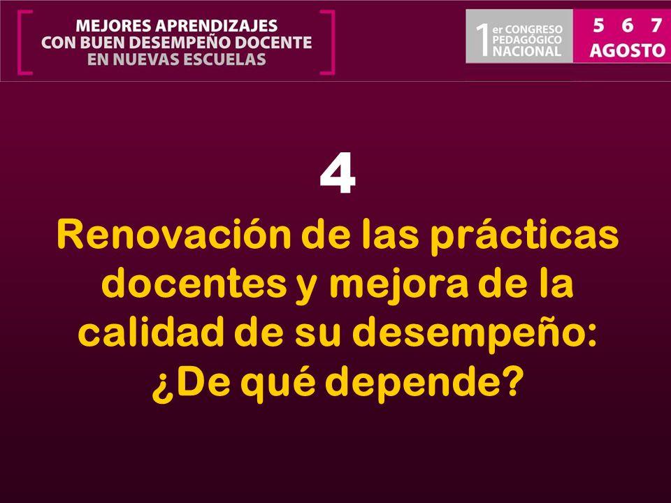 4 Renovación de las prácticas docentes y mejora de la calidad de su desempeño: ¿De qué depende