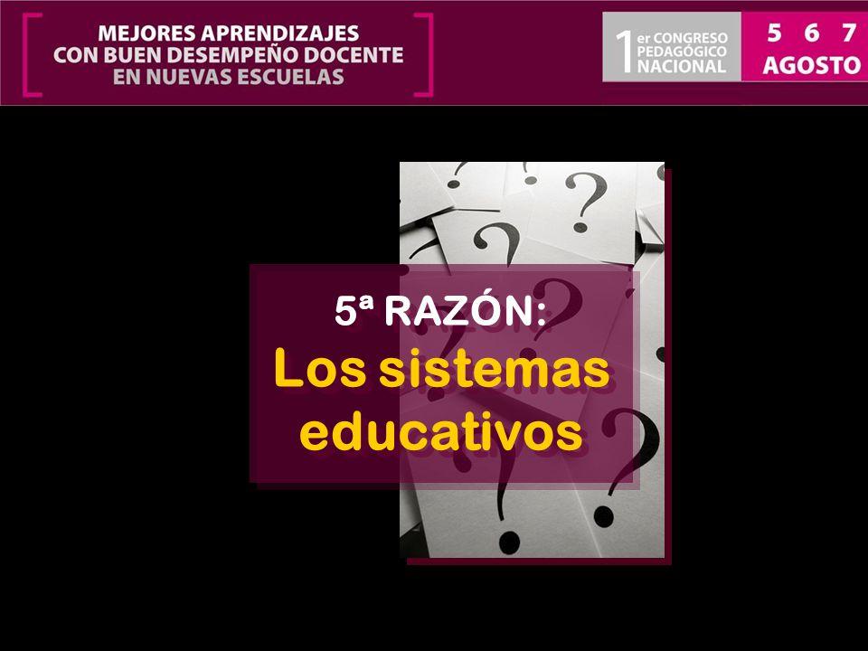 5ª RAZÓN: Los sistemas educativos