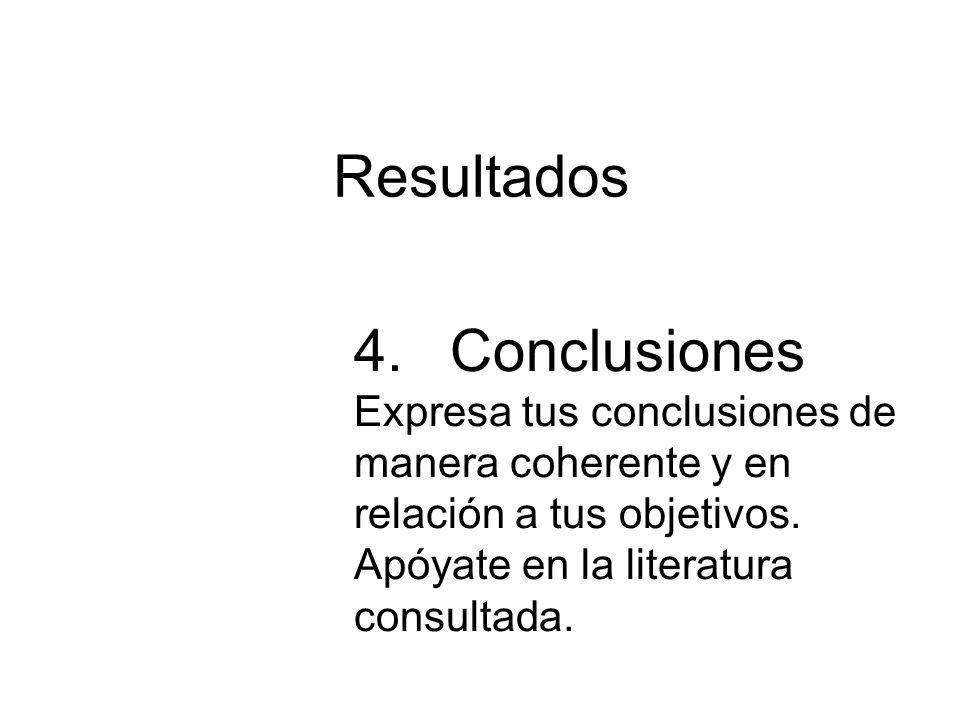 Resultados 4. Conclusiones Expresa tus conclusiones de manera coherente y en relación a tus objetivos.