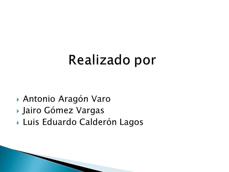 Realizado por Antonio Aragón Varo Jairo Gómez Vargas
