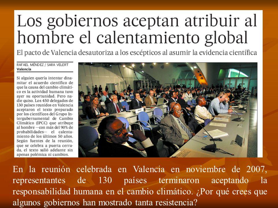 En la reunión celebrada en Valencia en noviembre de 2007, representantes de 130 países terminaron aceptando la responsabilidad humana en el cambio climático.
