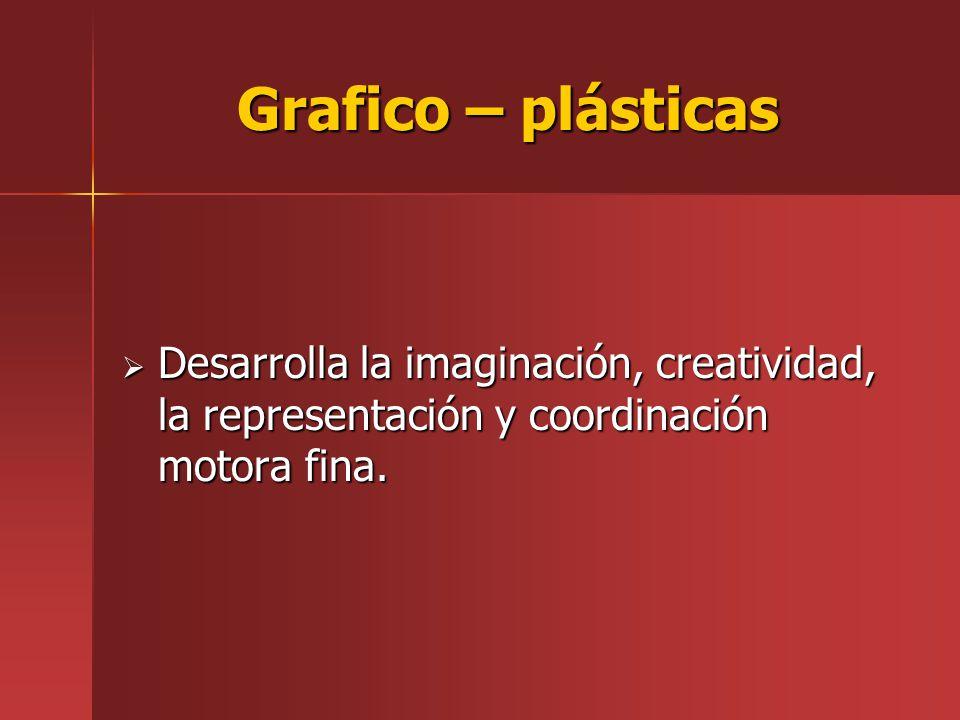 Grafico – plásticas Desarrolla la imaginación, creatividad, la representación y coordinación motora fina.