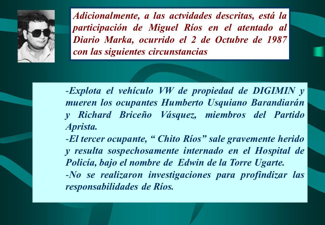 Adicionalmente, a las actvidades descritas, está la participación de Miguel Ríos en el atentado al Diario Marka, ocurrido el 2 de Octubre de 1987 con las siguientes circunstancias