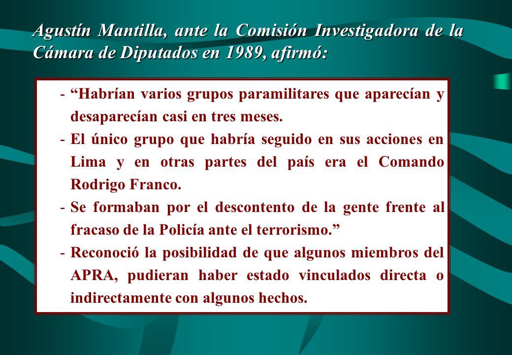 Agustín Mantilla, ante la Comisión Investigadora de la Cámara de Diputados en 1989, afirmó: