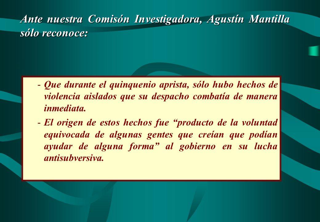 Ante nuestra Comisón Investigadora, Agustín Mantilla sólo reconoce:
