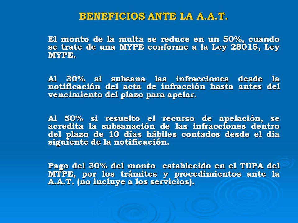 BENEFICIOS ANTE LA A.A.T. El monto de la multa se reduce en un 50%, cuando se trate de una MYPE conforme a la Ley 28015, Ley MYPE.
