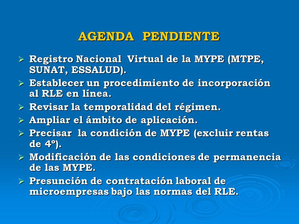 AGENDA PENDIENTE Registro Nacional Virtual de la MYPE (MTPE, SUNAT, ESSALUD). Establecer un procedimiento de incorporación al RLE en línea.
