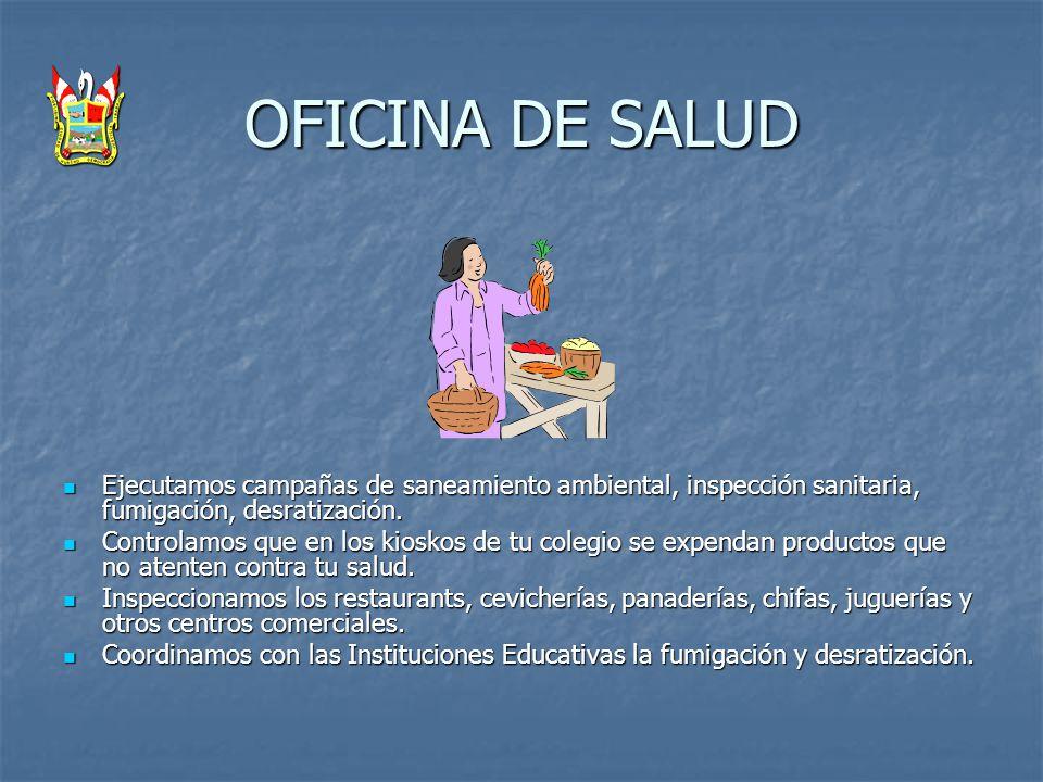 OFICINA DE SALUD Ejecutamos campañas de saneamiento ambiental, inspección sanitaria, fumigación, desratización.