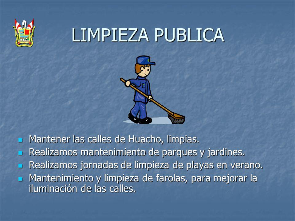 LIMPIEZA PUBLICA Mantener las calles de Huacho, limpias.