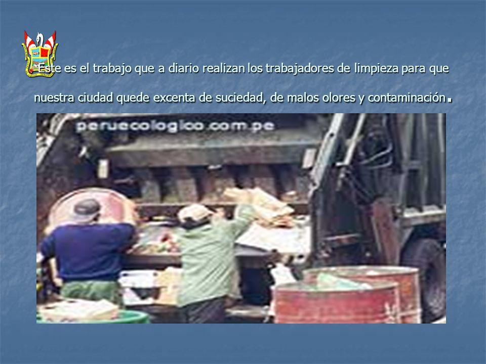 Este es el trabajo que a diario realizan los trabajadores de limpieza para que nuestra ciudad quede excenta de suciedad, de malos olores y contaminación.