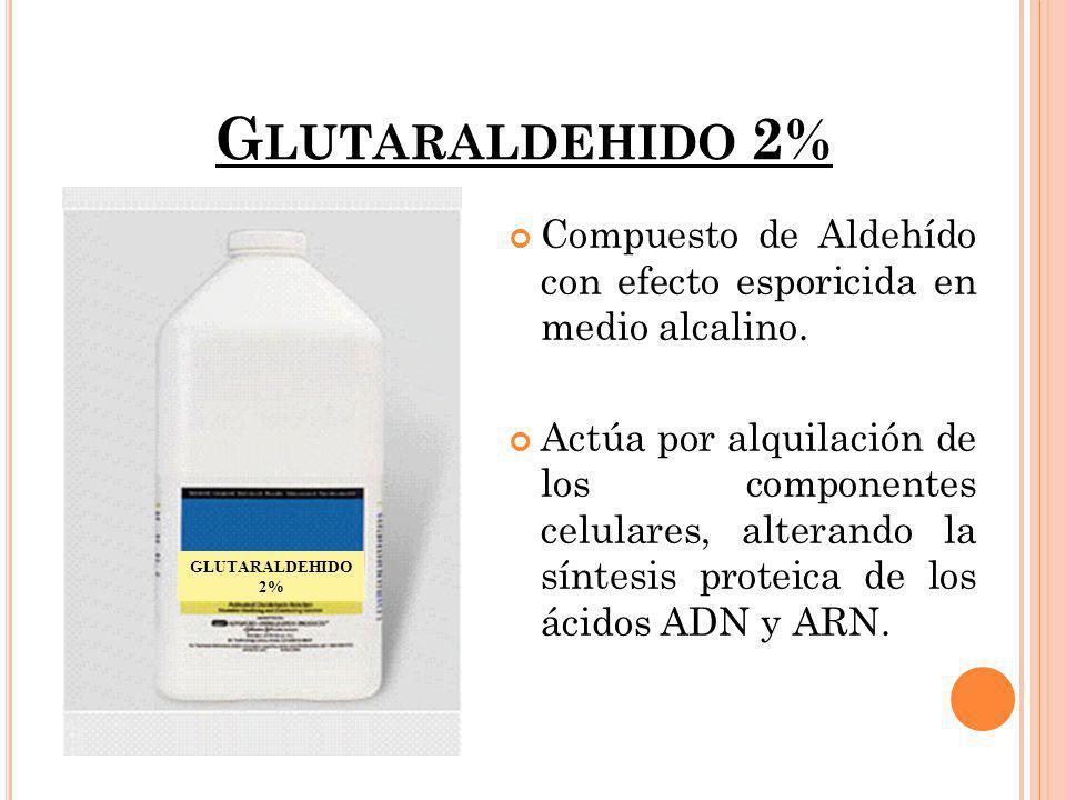 Glutaraldehido 2% Compuesto de Aldehído con efecto esporicida en medio alcalino.