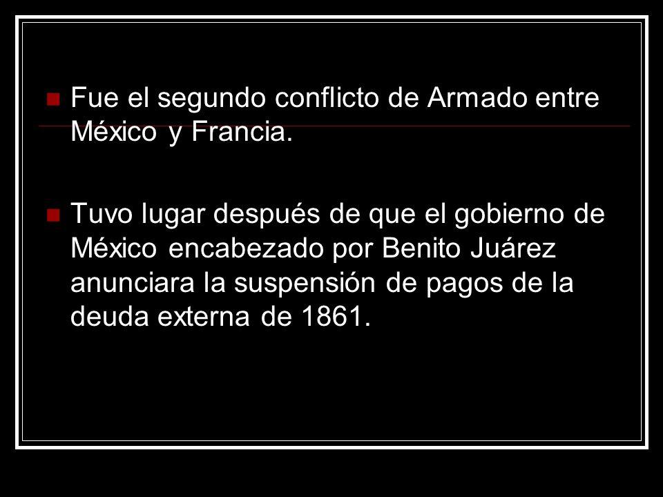 Fue el segundo conflicto de Armado entre México y Francia.