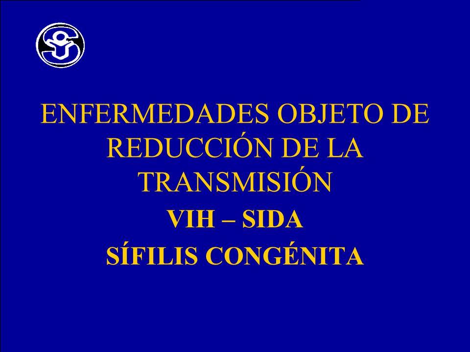 ENFERMEDADES OBJETO DE REDUCCIÓN DE LA TRANSMISIÓN